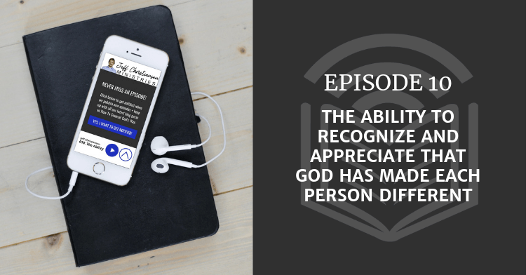 The Ability to Recognize and Appreciate That God Has Made Each Person Different