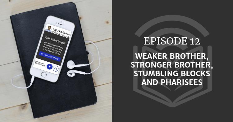 Weaker Brother, Stronger Brother, Stumbling Blocks and Pharisees