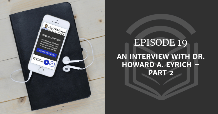An Interview with Dr. Howard A. Eyrich – Part 2