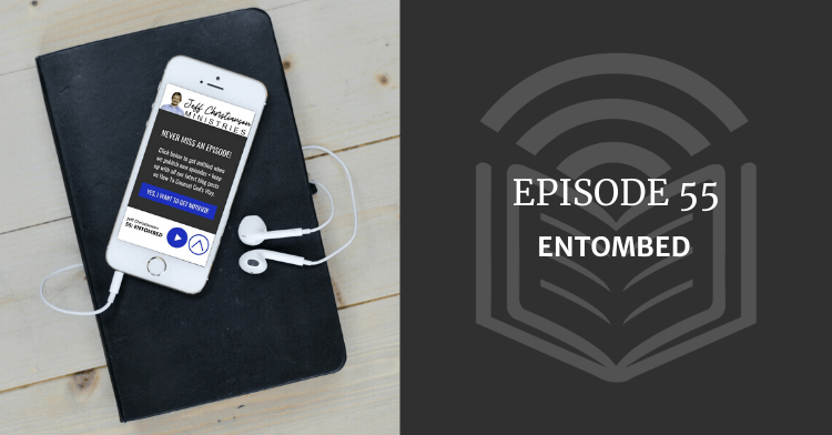 Episode 55 Entombed