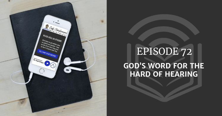 ep72 God's Word for the Hard of Hearing