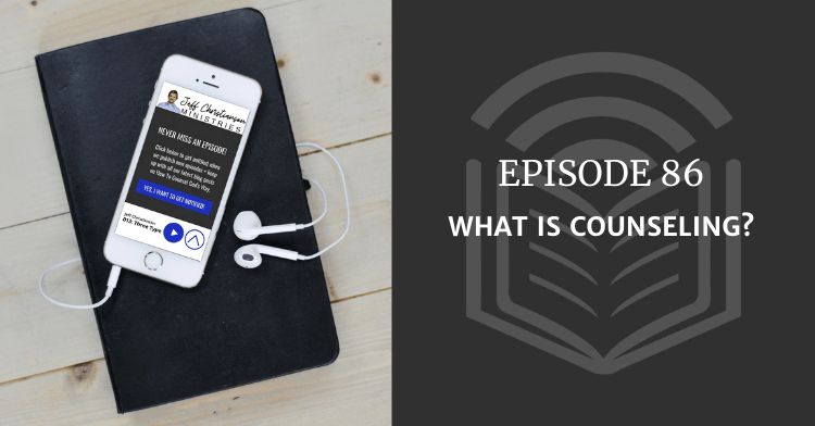 the biblical counseling podcast: ep 86 what is counseling?